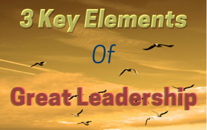great leadership is developed from 3 key traits